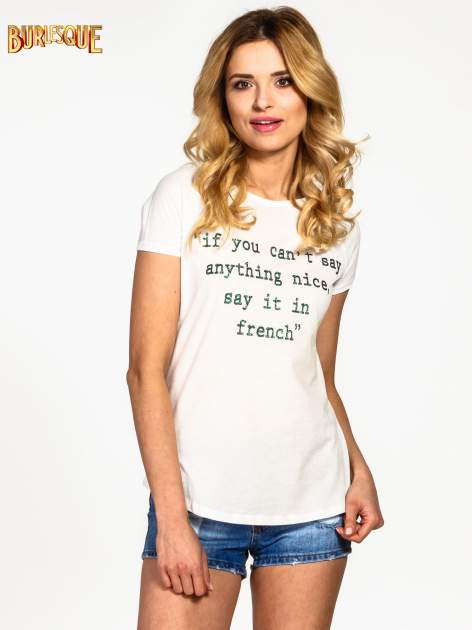 Ecru t-shirt z napisem IF YOU CAN'T SAY ANYTHING NICE SAY IT IN FRENCH
