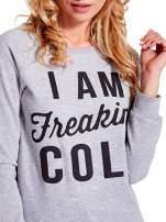 Szara bluza z napisem I AM FREAKING COLD