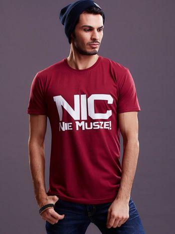 Bordowy t-shirt męski NIC NIE MUSZĘ
