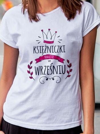 T-shirt damski KSIĘŻNICZKI RODZĄ SIĘ WE WRZEŚNIU biały