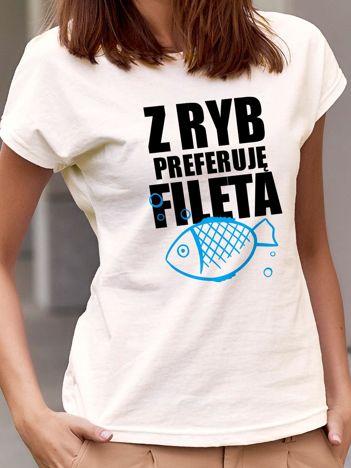 T-shirt damski Z RYB PREFERUJĘ FILETA ecru