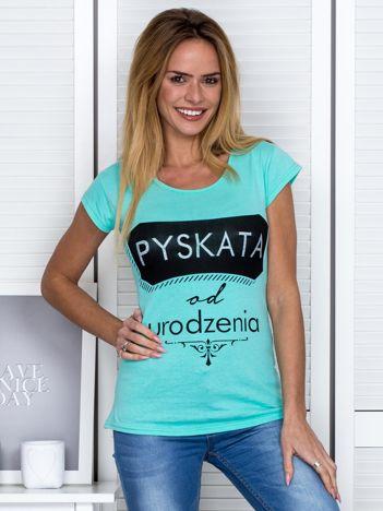 Zielony t-shirt damski PYSKATA OD URODZENIA