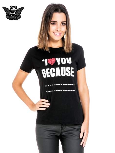 Czarny t-shirt z napisem I LOVE YOU BECAUSE                                  zdj.                                  1
