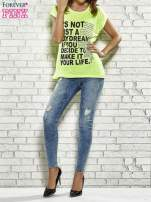 Fluożółty t-shirt z napisem IT'S NOT JUST A DAYDREAM IF YOU DECIDE TO MAKE IT YOU LIFE                                                                          zdj.                                                                         2