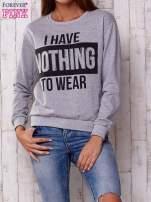 Szara bluza z napisem I HAVE NOTHING TO WEAR